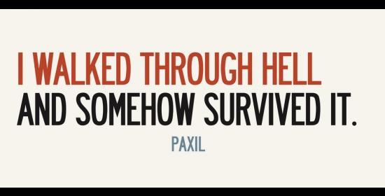 "Text that reads ""I Walked Through Hell and Somehow Survived It. Paxil."""